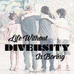 <p>Life without diversity is boring! #diversity #community</p>