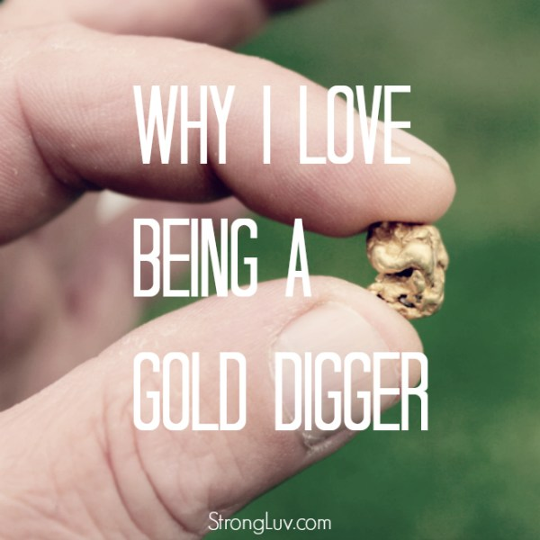 I Love being gold digger