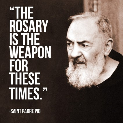 The Rosary is the weapon for these times Padre Pio