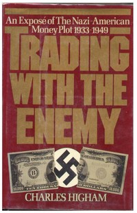 trading-with-the-enemy-an-expose-of-the-nazi-american-money-plot-1933-1949-charles-higham