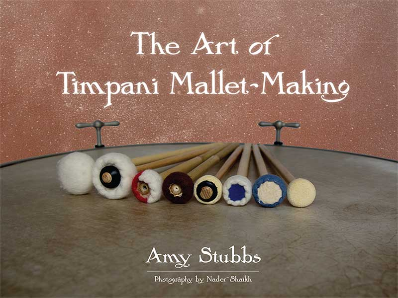 The Art of Timpani Mallet-Making by Amy Stubbs