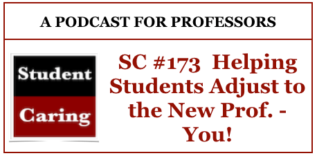 SC #173 Helping Students Adjust to the New Prof. - You!