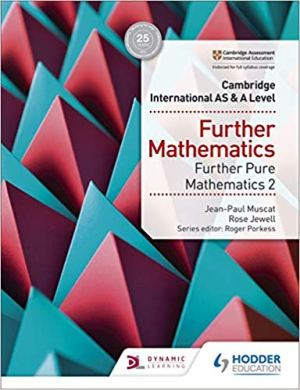 Cambridge International AS & A Level Further Mathematics Further (ROSE JEWELL, JEAN PAUL MUSCAT) HODDER EDUCATION