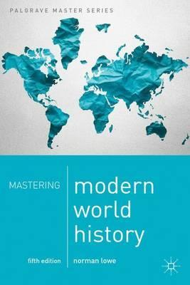 Mastering Modern World History for A-Level (NORMAN LOWE) PELGRAVE MASTER SERIES