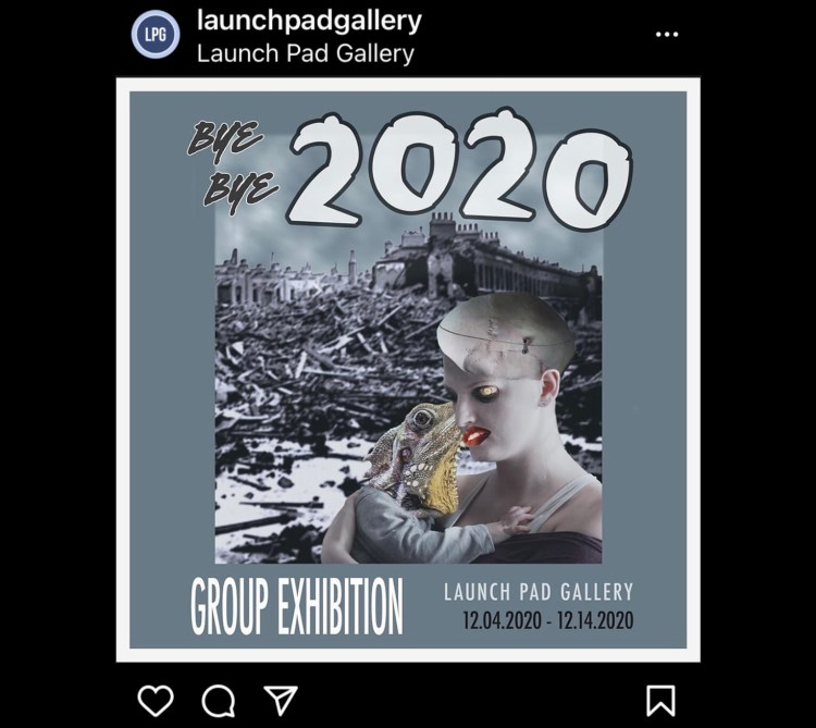 Collage image for Bye, Bye 2020 Group Exhibition at Launch Pad Gallery
