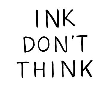Ink Don't Think