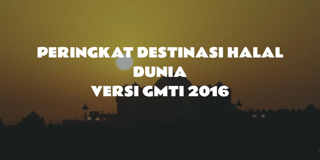Peringkat Destinasi Halal Dunia – Versi GMTI 2016