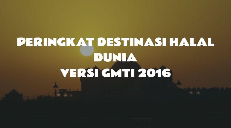 Peringkat Destinasi Wisata Halal Dunia – Versi GMTI 2016