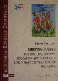 Leszek Zasztowt, Melting Puzzle. The Nobility, Society, Eduation and Scholarly Life in East Central Europe (1800s-1900s), t. XLIX, studia 7, Warszawa 2018