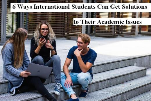 6 Ways International Students Can Get Solutions to Their Academic Issues