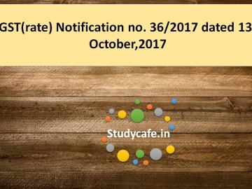 CGST(rate) Notification no. 36/2017 dated 13th October,2017