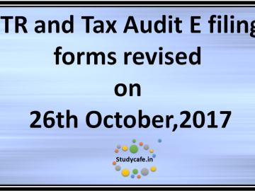 ITR and Tax Audit E filing forms revised on 26th October 2017