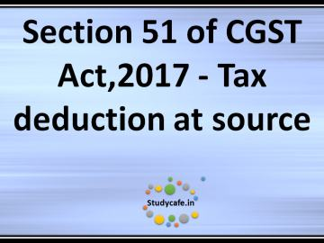 Section 51 of CGST Act,2017 - Tax deduction at source