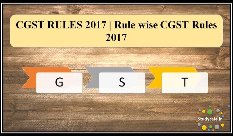 CGST RULES 2017   Rule wiseCGST Rules 2017