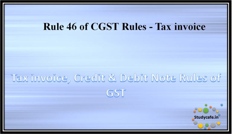 Rule 46 of CGST Rules - Tax invoice - Studycafe