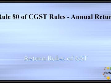 Rule 80 of CGST Rules -Annual Return