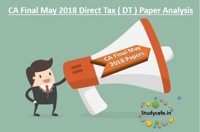 CA Final May 2018 Direct Tax ( DT ) Paper Analysis