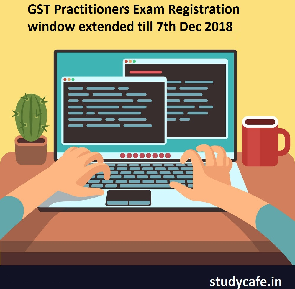 GST Practitioners Exam Registration window extended till 7th