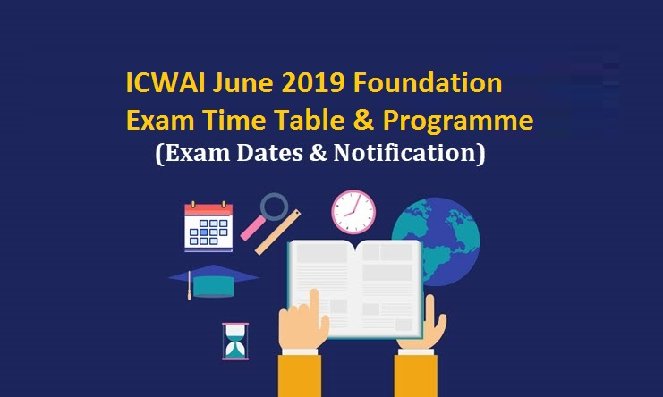 ICWAI June 2019 Foundation Exam Time Table & Programme