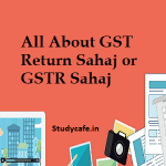 All About GST Return Sahaj or GSTR Sahaj