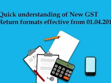 Quick understanding of New GST Return formats effective from 01.04.2019