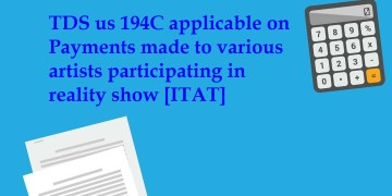TDS us 194C applicable on Payments made to various artists participating in reality show [ITAT]
