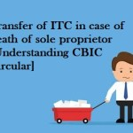 Transfer of ITC in case of death of sole proprietor [Understanding CBIC Circular]
