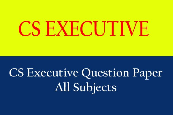 CS Executive Question Papers & Suggested Answers of Last 10