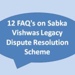 12 FAQ's on Sabka Vishwas Legacy Dispute Resolution Scheme