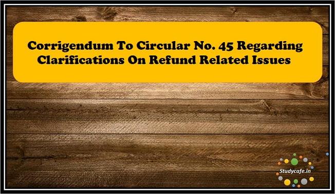 Corrigendum to Circular No. 45/19/2018-GST dated 30th May, 2018