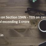 Discussion on Section 194N - TDS on cash withdrawal exceeding 1 crore