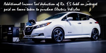 Additional Income Tax deduction of Rs. 1.5 lakh on interest paid on loans taken to purchase Electric Vehicles
