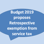 Budget 2019 proposes Retrospective exemption from service tax