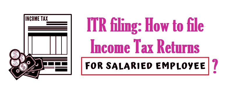 ITR filing: How to file Income Tax Returns for salaried employees?