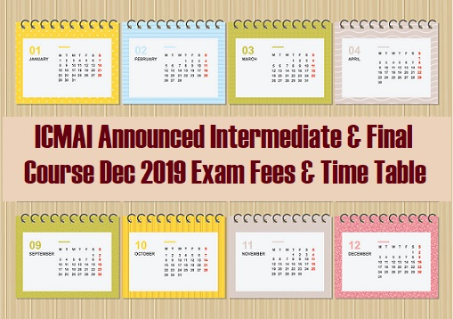 ICMAI Announced Intermediate & Final Course Dec 2019 Exam Time Table & Fees