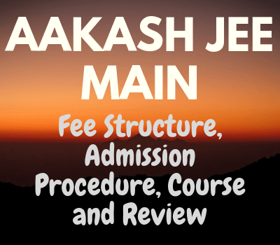 Aakash JEE Main 2021 Fee Structure, Admission Procedure, Course and Review