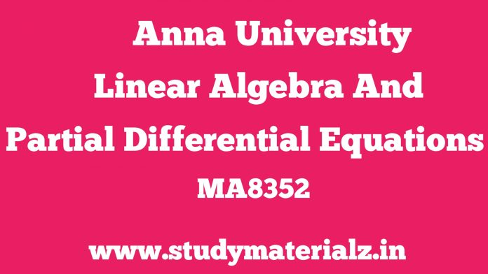 MA8352 Linear Algebra and Partial Differential Equations