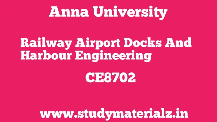 CE8702 Railways, Airports, Docks and Harbour Engineering