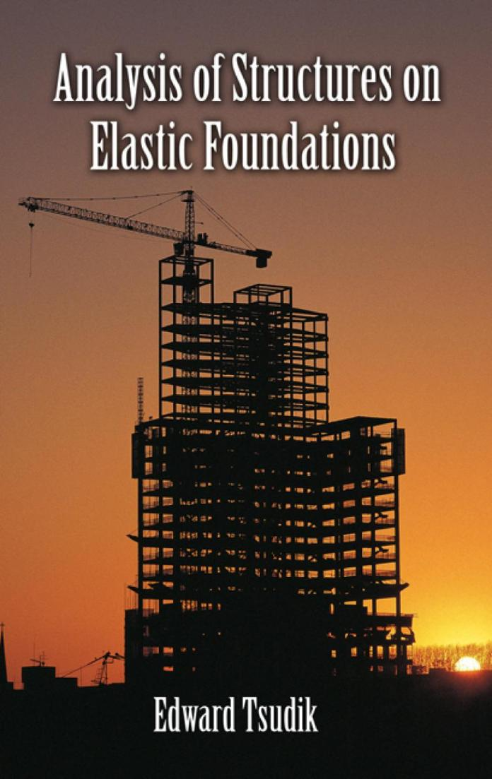 Analysis of Structures on Elastic Foundations By Edward Tsudik