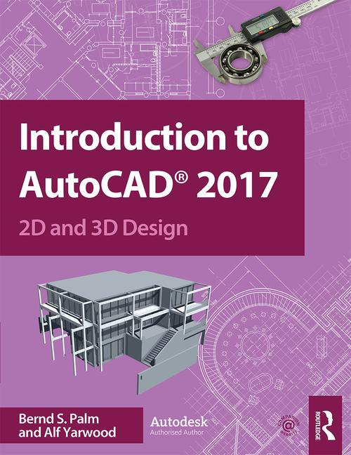 Introduction to AutoCAD 2017 2D and 3D Design By Bernd S. Palm, Alf Yarwood