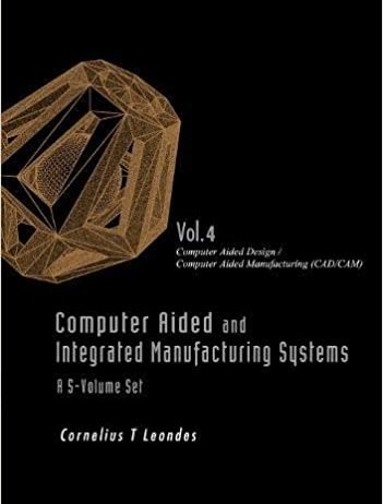 Computer Aided And Integrated Manufacturing Systems - Volume 4 Computer Aided Design Computer Aided Manufacturing