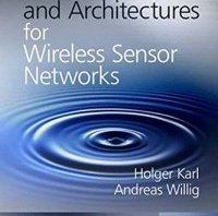 Protocols and Architectures for Wireless Sensor Networks By Holger Karl, Andreas Willig
