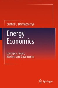 Energy Economics Concepts, Issues, Markets and Governance By Subhes C. Bhattacharyya