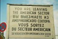 Famous sign at Allied Checkpoint Charlie, advising that travellers are now leaving the American Sector (West Berlin) and entering the Soviet Sector (East Berlin). ©Cornelia Kaufmann
