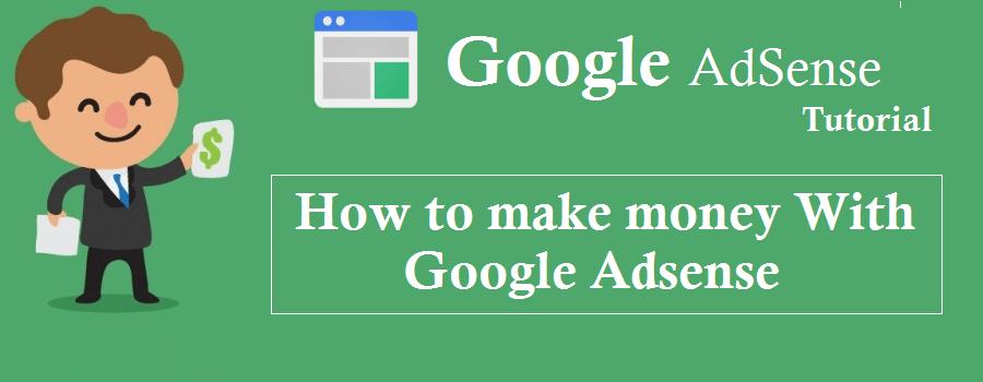 Google adsense tutorial- How to make money With Google Adsense
