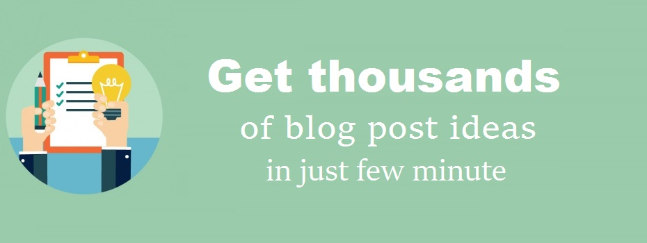 How to get thousand of blog post ideas in just  few minute