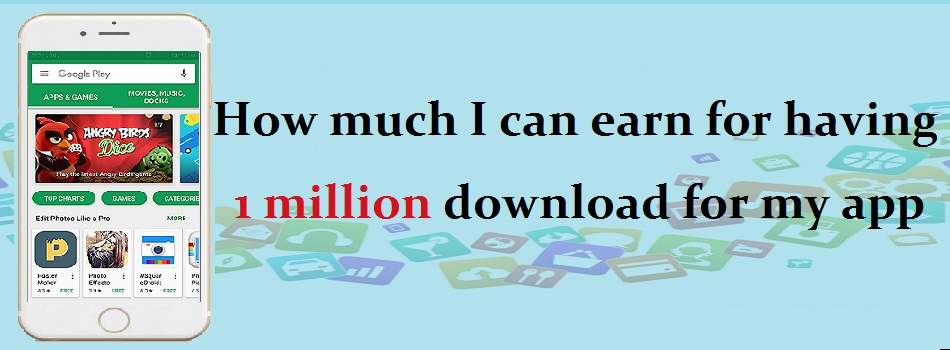 How much I can earn  for having 1 million download for my app
