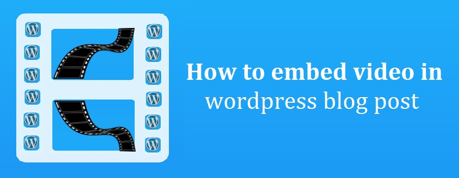 How to embed video in wordpress blog post