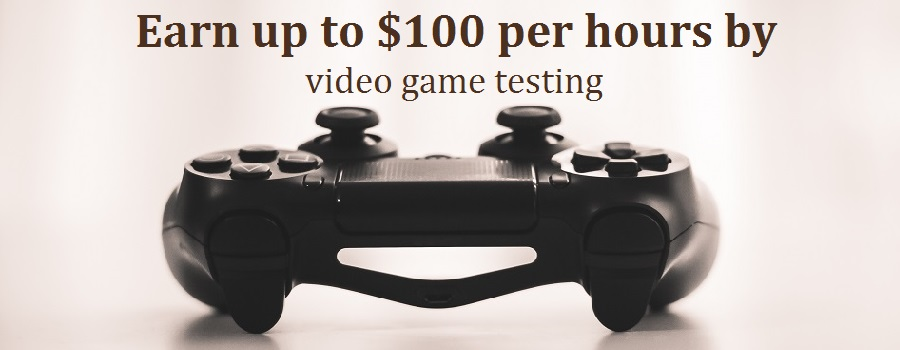 Earn up to $100 per hours by video game testing job