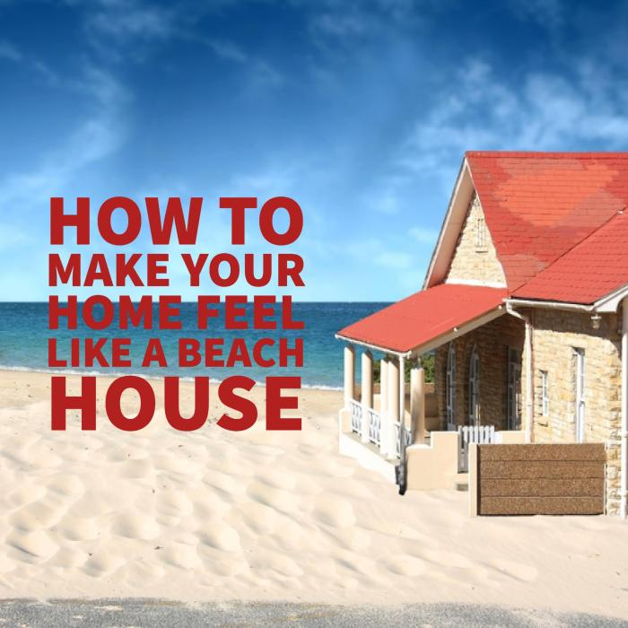 8 Tricks to Make Your Home Feel Like a Beach House